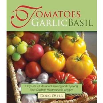 Tomatoes Garlic Basil: The Simple Pleasures of Growing and Cooking Your Garden's
