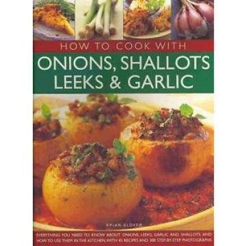 How to Cook with Onions, Shallots, Leeks and Garlic 9781844768431