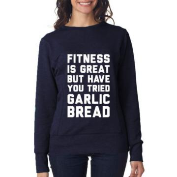 FITNESS IS GREAT BUT HAVE YOU TRIED GARLIC BREAD Womens SweatShirt White  Navy