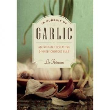 In Pursuit of Garlic: An Intimate Look at the Divinely Odorous Bulb  (ExLib)