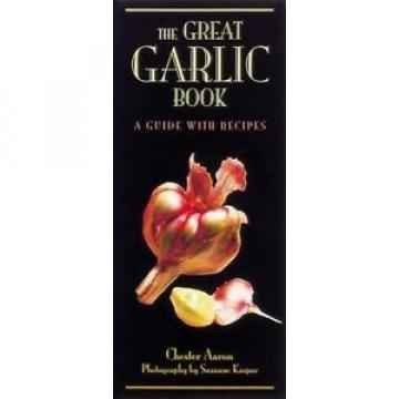 The Great Garlic Book: A Guide with Recipes, Aaron, Chester, Good Condition, Boo