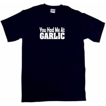 You Had Me at Garlic Mens Tee Shirt Pick Size Color Small-6XL