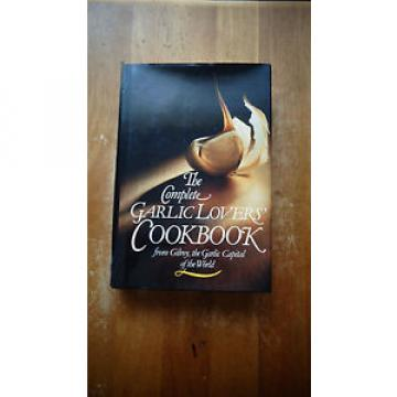 The Complete Garlic Lovers' Cookbook by Gilroy Garlic Festival Staff HC/DJ