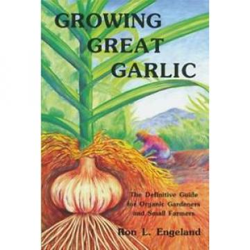 Growing Great Garlic: The Definitive Guide for Organic Gardeners and Small...
