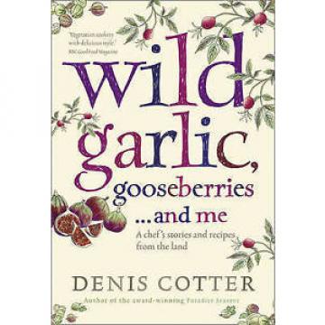 Wild Garlic, Gooseberries and Me, Denis Cotter