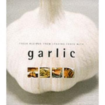 Garlic Fresh Recipes from Leading Chefs