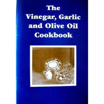 THE VINEGAR, GARLIC AND OLIVE OIL COOKBOOK - Uses Recipes - P/B - VGC