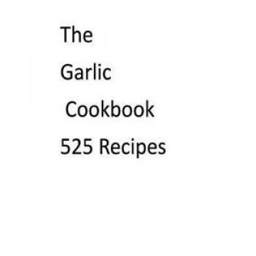 NEW The Garlic Cookbook 525 Recipes by MR Nishant K. Baxi Paperback Book (Englis