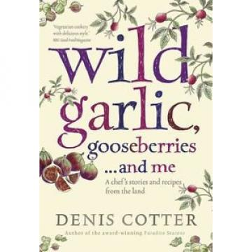 Wild Garlic, Gooseberries and Me by Denis Cotter Paperback Book (English)