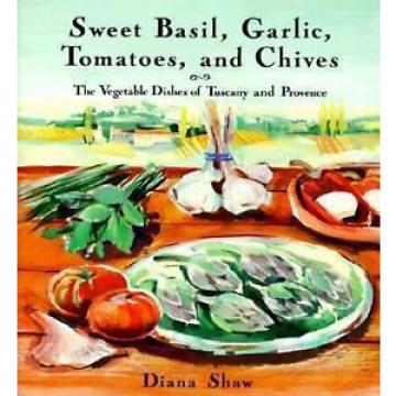Sweet Basil, Garlic, Tomatoes and Chives: The Vegetable Dishes of...  (NoDust)