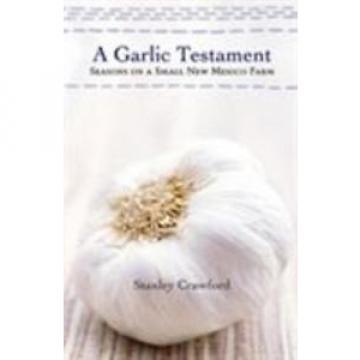 A Garlic Testament: Seasons on a Small New Mexico Farm  (ExLib)