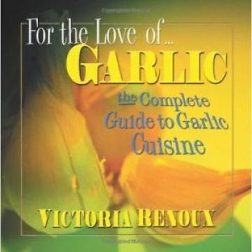 For the Love of Garlic: The Complete Guide to Garlic Cuisine  (ExLib)